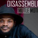 Disassembling Mutle Mothibe
