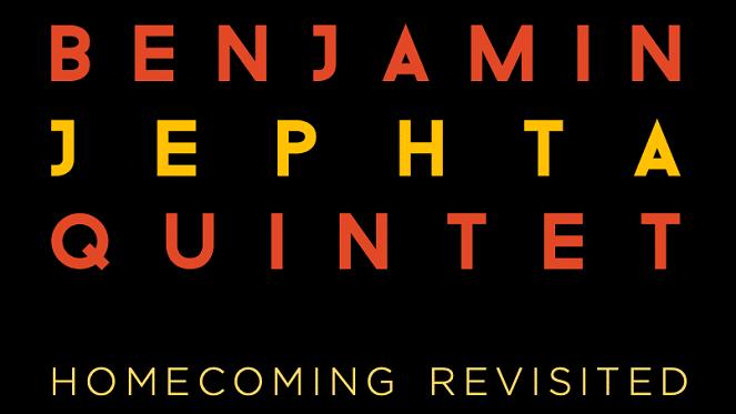 Benjamin Jephta Quintet Homecoming Revisited