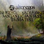 Alter Egos Ridiculously Remote Fantastic Fantasy Trivia...